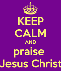 keep-calm-and-praise-jesus-christ